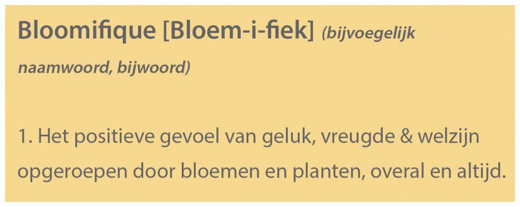Bloomifique: 1. Het positieve gevoel van geluk, vreugde & welzijn opgeroepen door bloemen en planten overal en altijd.